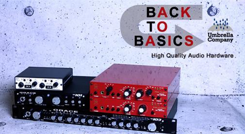 Back to Basics ハイエンド・アナログ機材,マイクプリアンプ,コンプレッサー,EQ,レコーディング,スタジオ機材,アウトボード