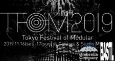 Tokyo Festival of Modular,TFoM2019,東京フェスティバルオブモジュラー,モジュフェス,モジュラーフェス,モジュラーシンセ,ユーロラックシンセ